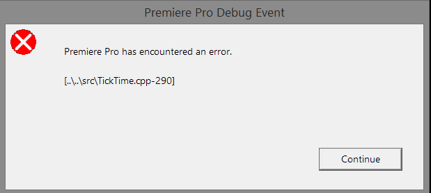Premiere Pro has encountered an error. [..\..\src\TickTime.cpp-290]